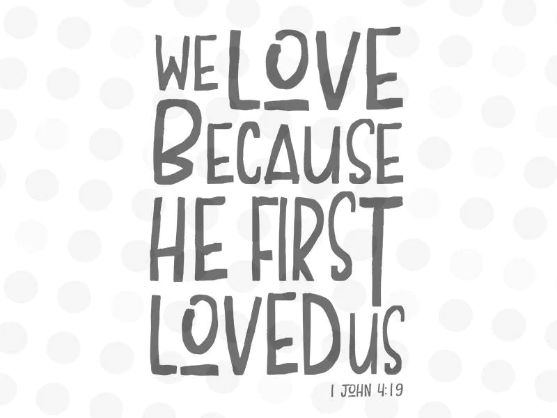 Download We Love Because He First Loved Us Svg Bible Verse SVG | Etsy