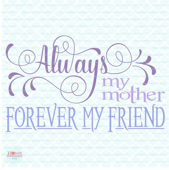 Download Mothers Day svg Always My Mother Forever My Friend svg ...