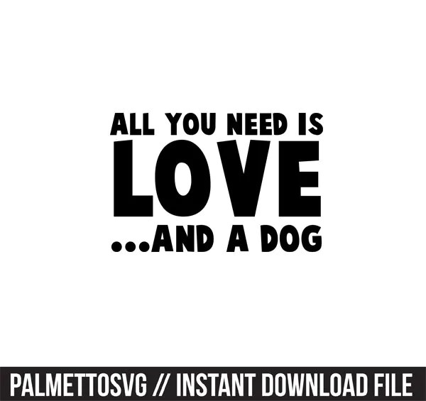 Download all you need is love and a dog svg dxf file instant ...