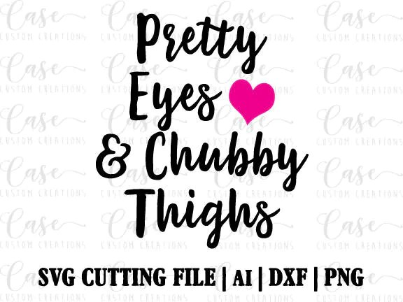 Pretty Eyes and Chubby Thighs SVG Cutting File AI Dxf and