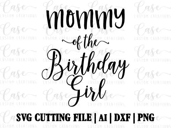 Mommy of the Birthday Girl SVG Cutting FIle Ai Dxf and PNG