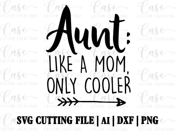 Aunt: Like a Mom Only Cooler SVG Cutting File Ai Dxf and