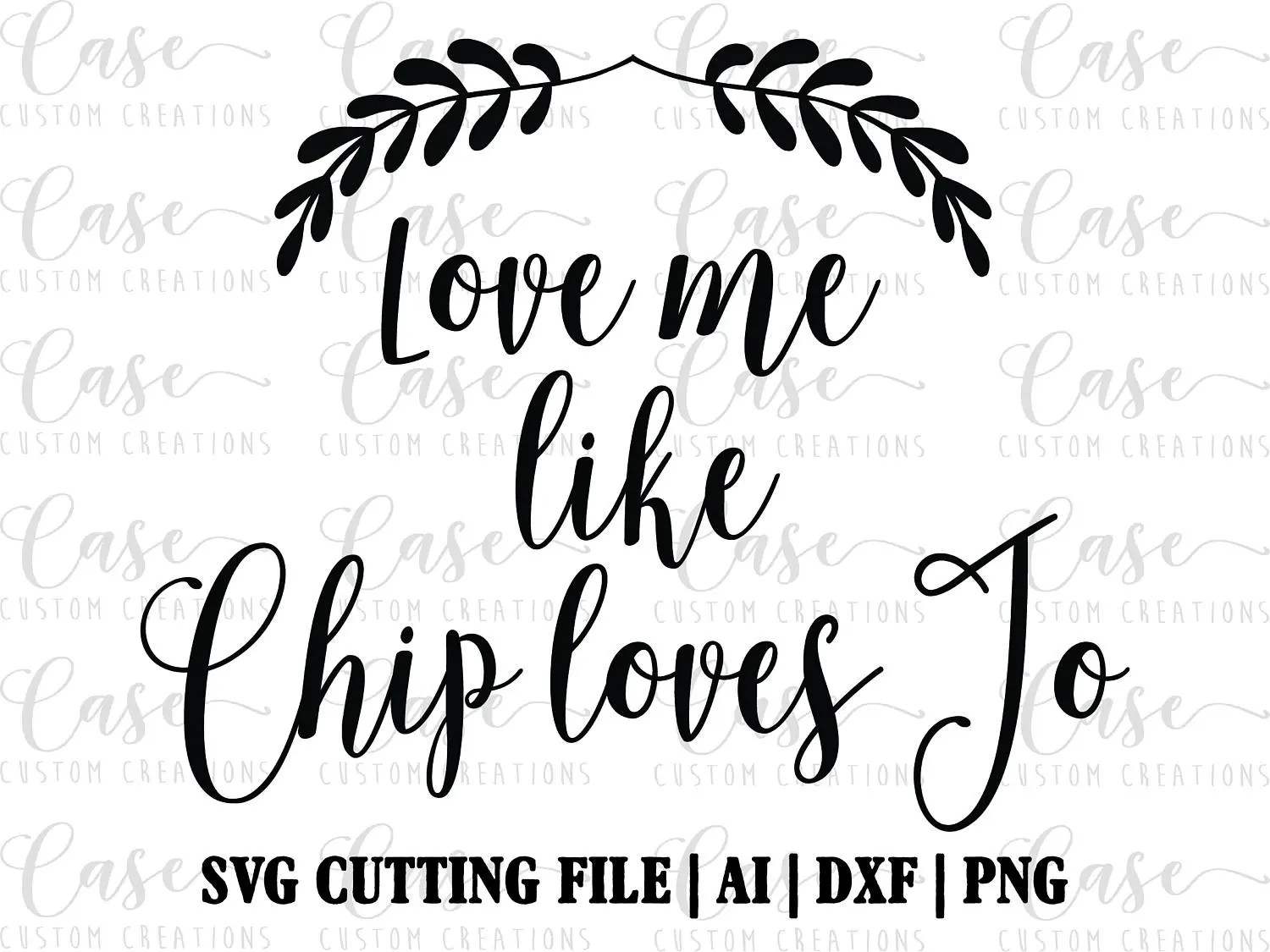 Love me like Chip loves Jo SVG Cutting File Ai DXF and PNG