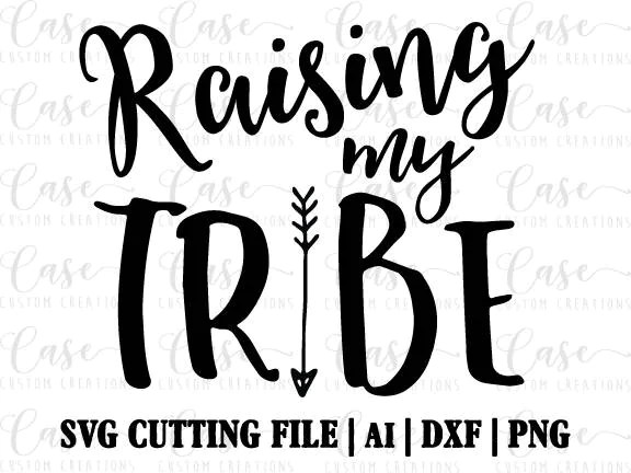 Raising My Tribe SVG Cutting File Ai Png and Dxf Instant