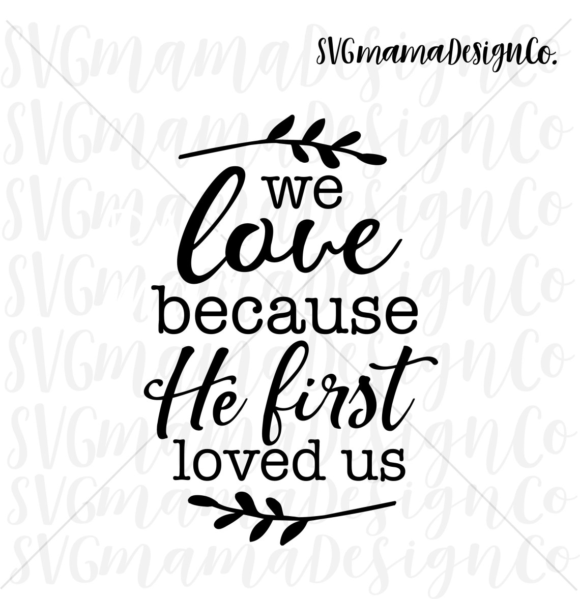 Download We Love Because He First Loved Us SVG Vector Image Cut ...