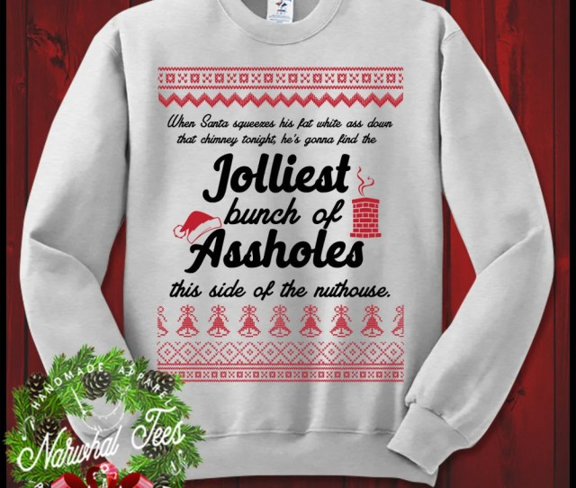Jolliest Bunch Of Assholes This Side Of The Nuthouse Christmas Vacation Clark Griswold Crewneck Sweatshirt Ugly Christmas Sweater Xmas