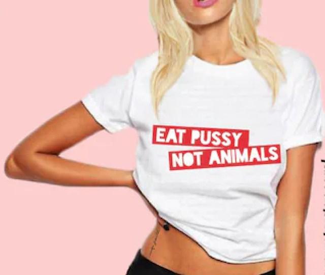 Eat Pussy Not Animals Tee Eat Pussy Not Animals T Shirt