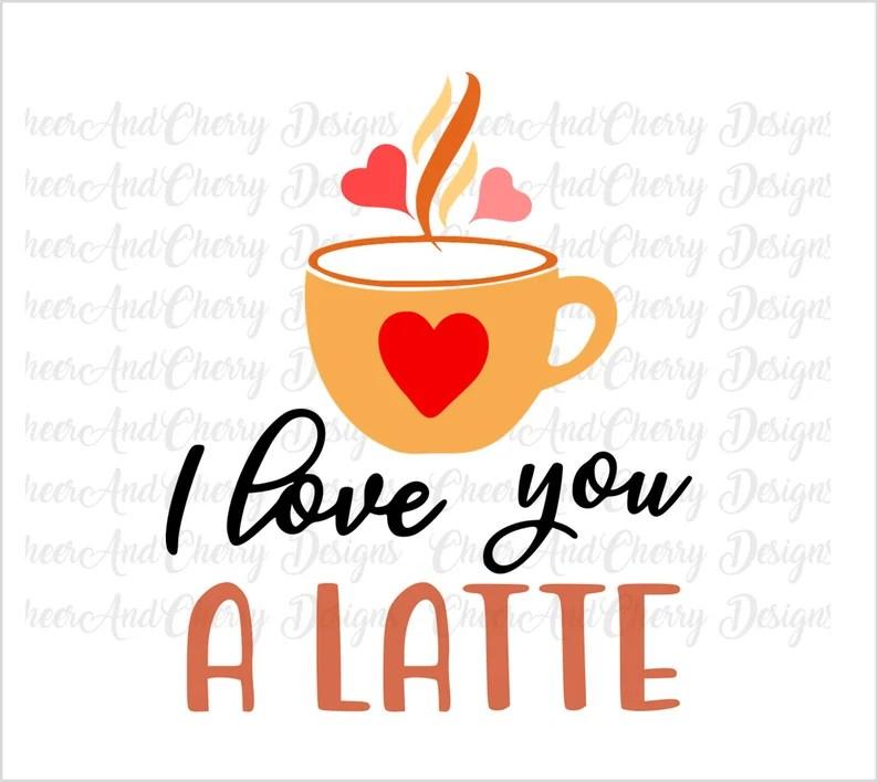 Download I love you a latte Svg Valentine Svg file funny | Etsy