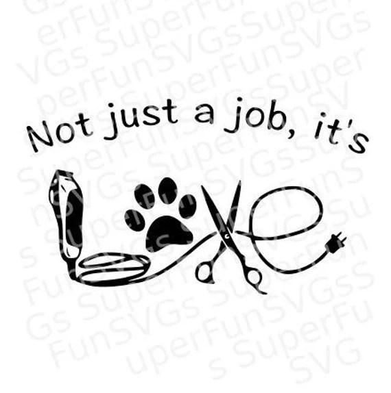 Download Not just a job it's Love Dog Groomer SVG Digital | Etsy