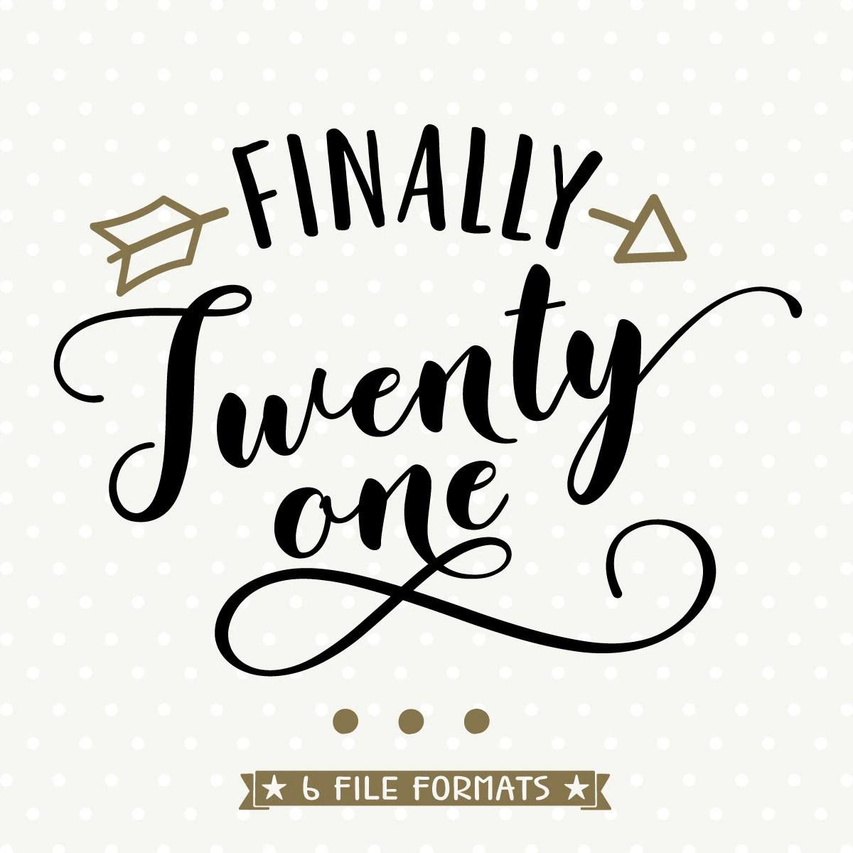21st Birthday Svg Finally Twenty One Svg Womens Birthday