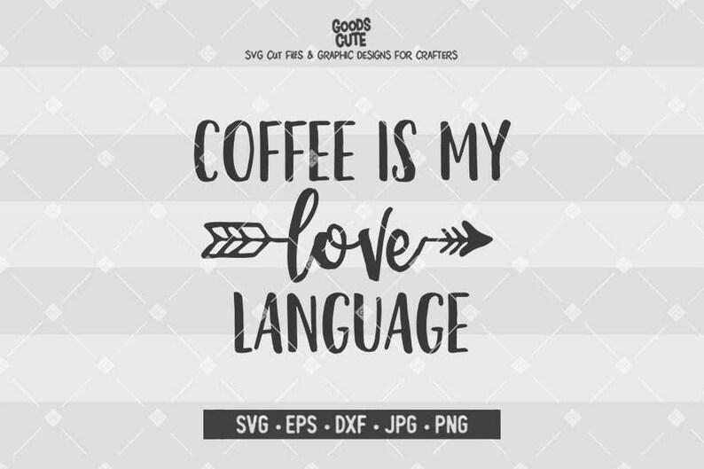 Download Coffee Is My Love Language SVG Coffee SVG Mug SVG Coffee ...