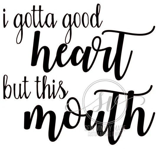 Download I gotta good heart but this mouth svg   Etsy