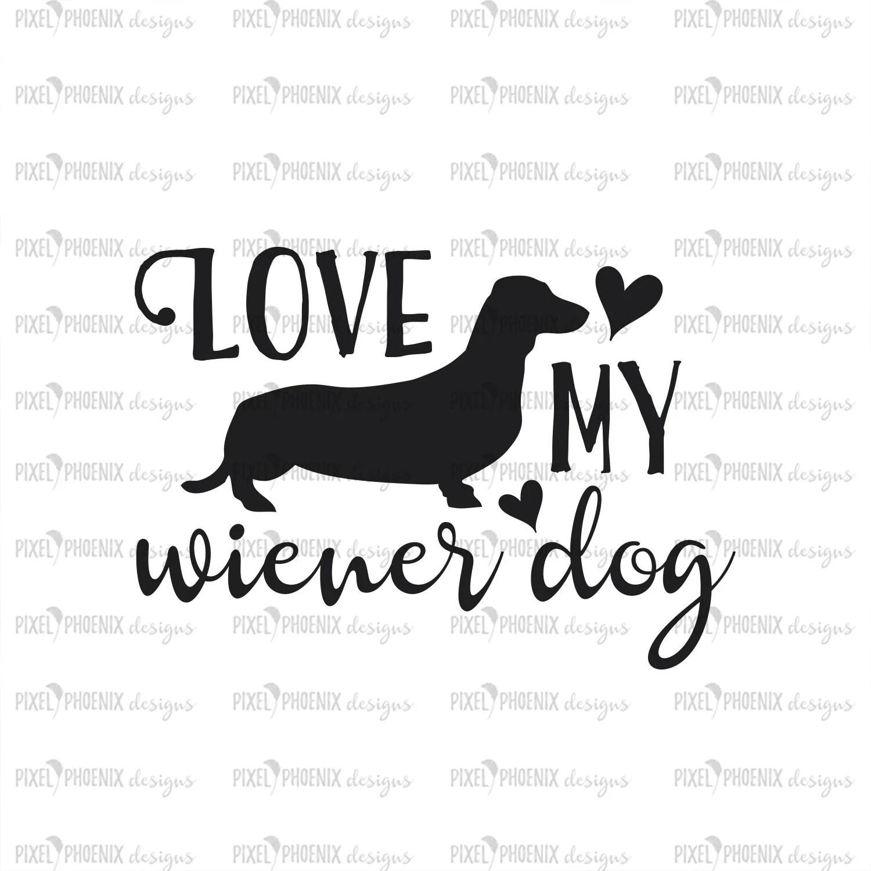 Love My Wiener Dog Dog Lovers Svg Dachshund Svg Wiener Dog
