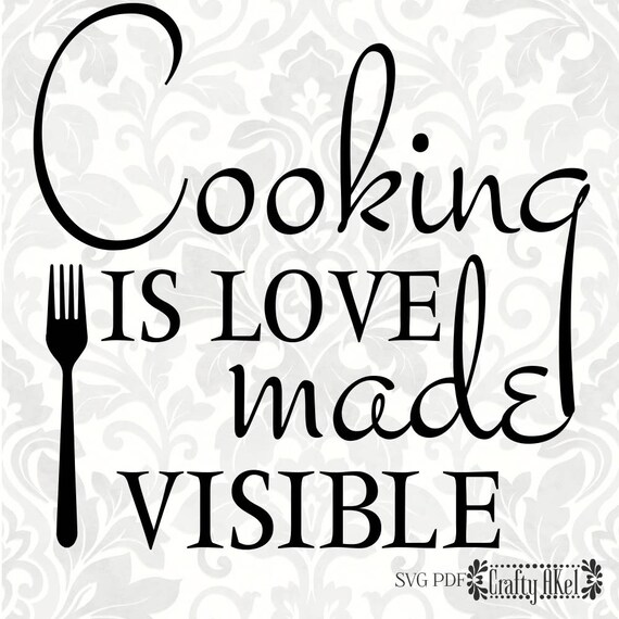 Download Cooking is love made visible SVG PDF Digital File Vector ...