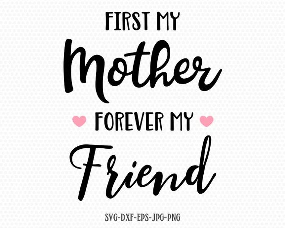 Download First My Mother Forever My Friend Svg Mother's Day SVG | Etsy