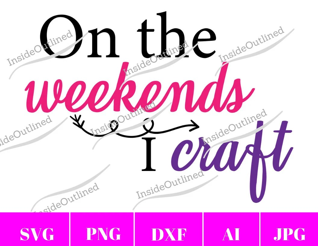 On The Weekends I Craft Svg Craft Quote Svg Craft Lover Svg Etsy