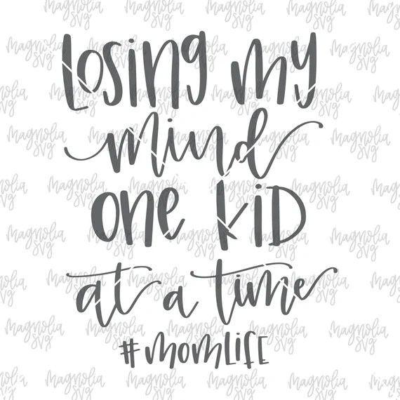 Download Losing My Mind One Kid at a Time SVG Mom Life svg momlife ...