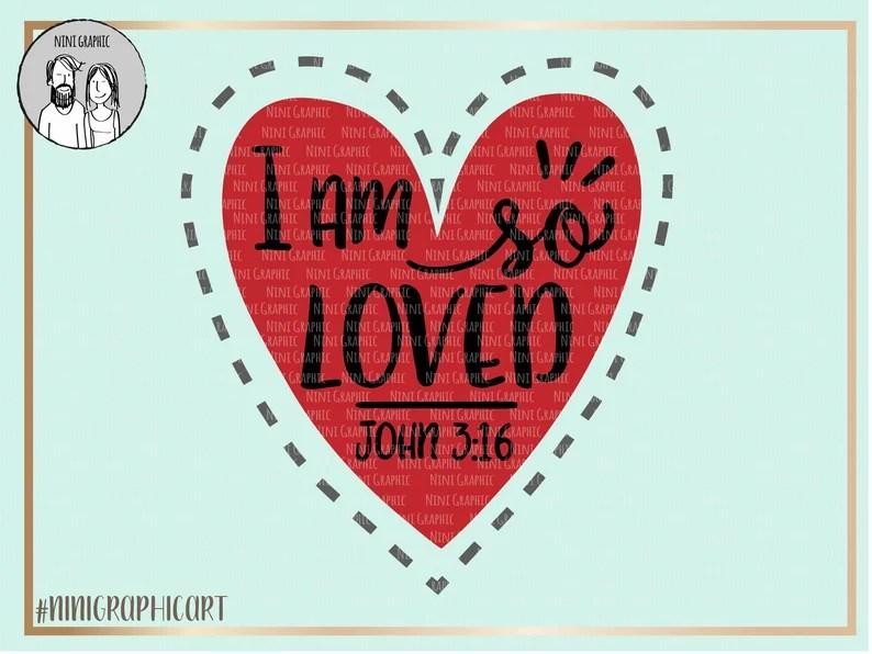 Download I am so loved John 3:16 svg Bible verse SVG Love Svg Heart ...