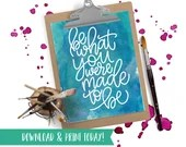 Be What You Were Made to Be - Printable Instant Download