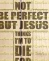 I May Not Be Perfect But Jesus Thinks I M To Die For Svg Etsy