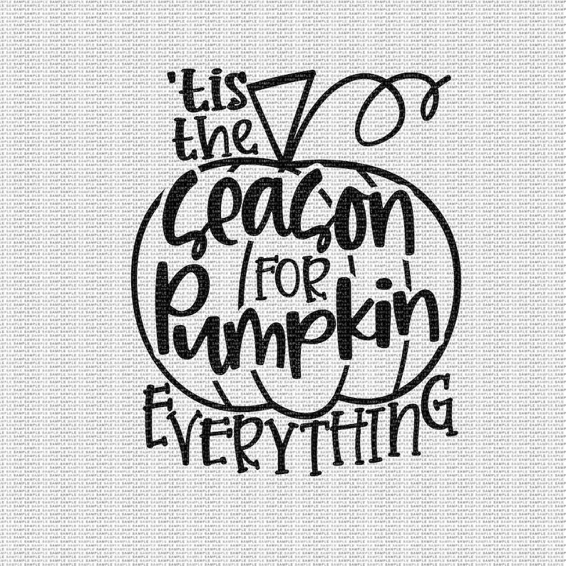 Tis the Season for Pumpkin Everything Svg Fall Svg Pumpkin