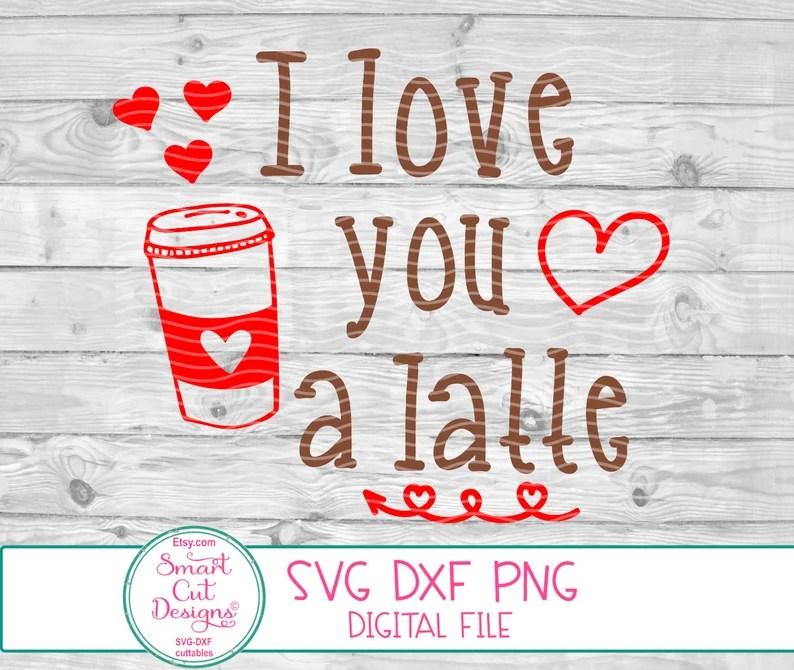Download I love you a latte Svg Valentines day Svg Latte Svg Coffee ...