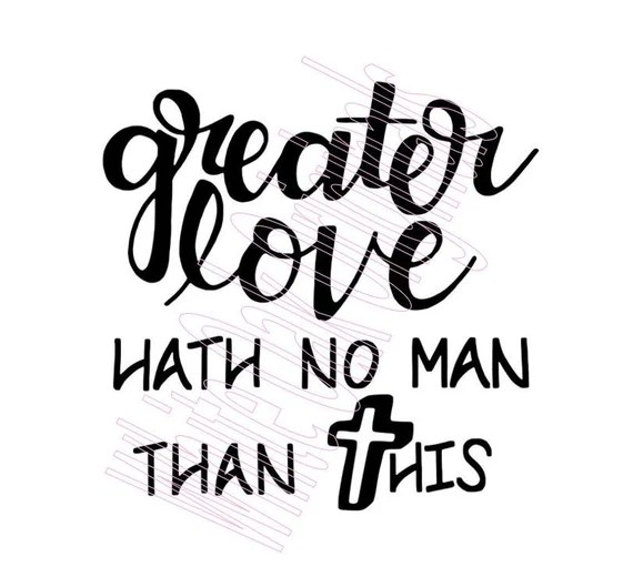 Download Greater Love Hath No Man Than THIS Bible verse svg cut ...