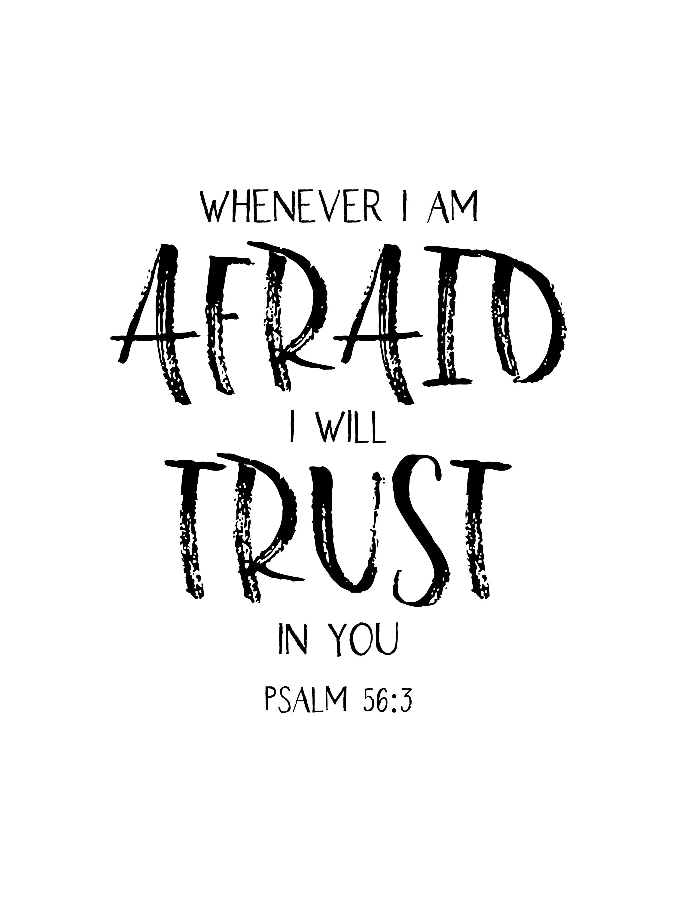 Whenever I am afraid I will trust in you Psalm 56v3 18x24
