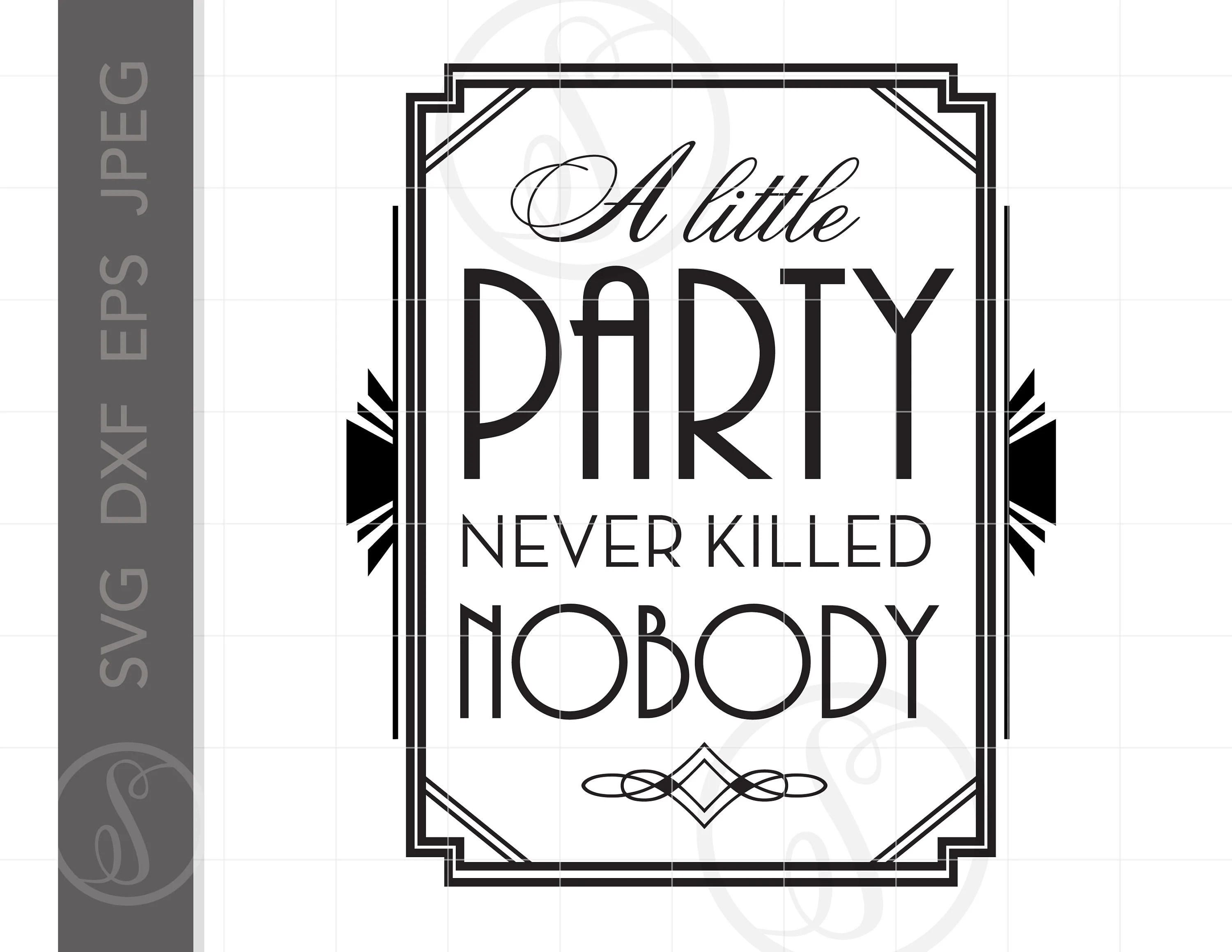 Art Deco Svg Art A Little Party Never Killed Nobody Gatsby