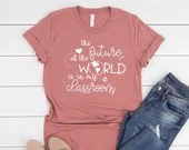 The Future of the World is in My Classroom, You Are Important, Kind, Enough, Inspirational Shirt, Mom Shirt, Gift for Teacher, Teacher Gift
