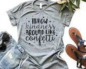 Throw Kindness Around Like Confetti Women's Shirt, Christian Shirt, Woman Tee, Mom Shirt, Gift for Mom, Boyfriend Style Tee, Be Kind