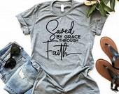 Saved By Grace Through Faith Women's Shirt, Christian Shirt, Faith T-Shirt, Woman Tee, Mom Shirt, Gift for Mom, Boyfriend Style Tee