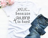 Jesus, Because Adulting is Hard, Christian Shirt, Woman Tee, Mom Shirt, Gift for Mom, Boyfriend Style Tee