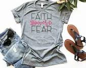 Faith Over Fear Shirt, Faith Over Fear T-Shirt, Christian T-Shirt, Woman Tee, Woman of Faith Shirt, Gift for Mom, Boyfriend Style Tee