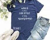 Weird is Just a Side Effect of Being Awesome, Special Needs Mom, Teacher, kind Shirt, Inspirational Shirt, Woman Tee, Mom Gift, Teacher Gift
