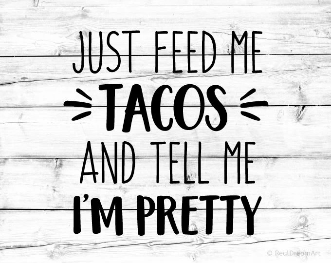 Feed Me Tacos Svg Tell Me Im Pretty Svg Foodie Svg Taco