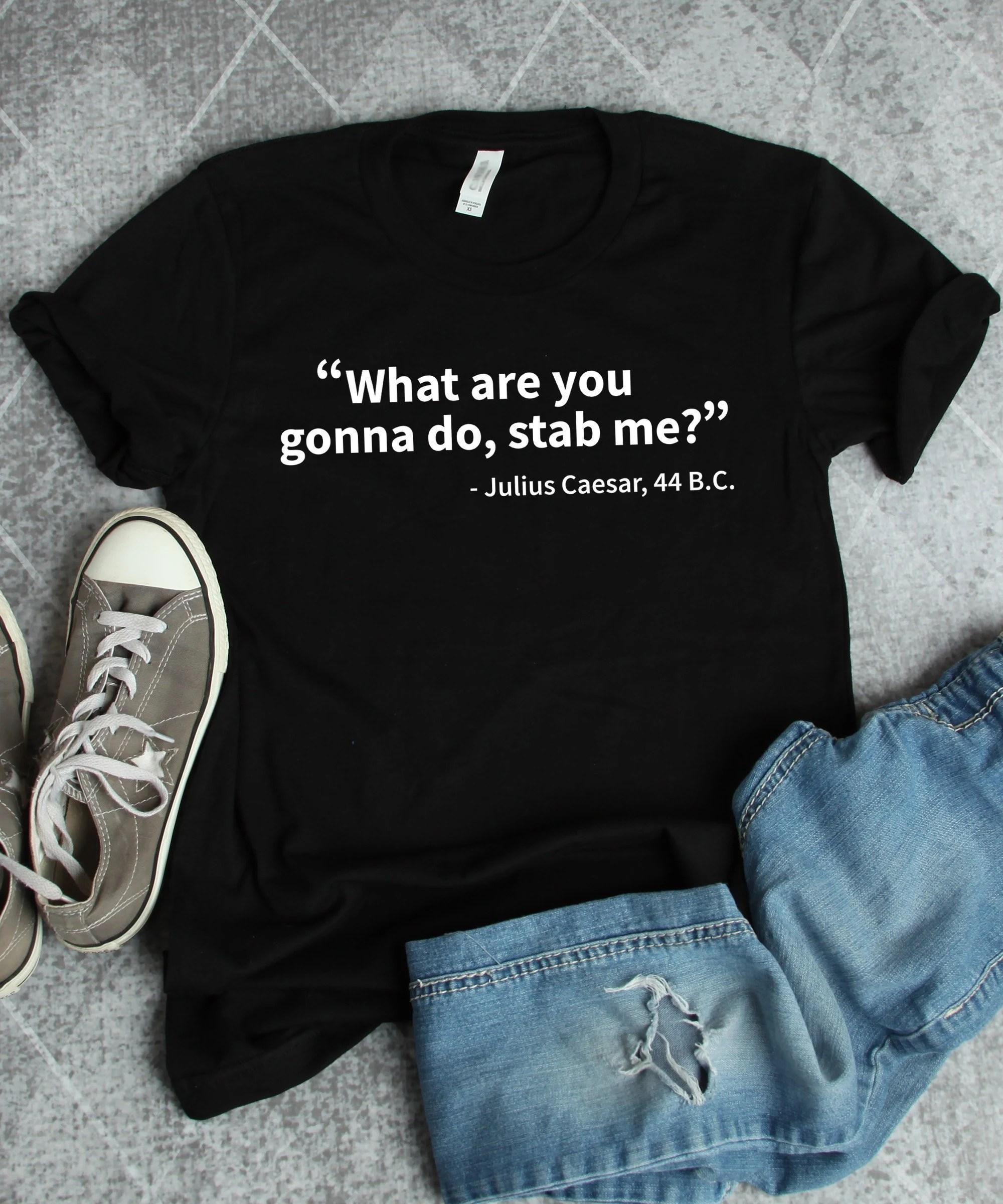 History Shirt Julius Caesar History Quote Shirt History
