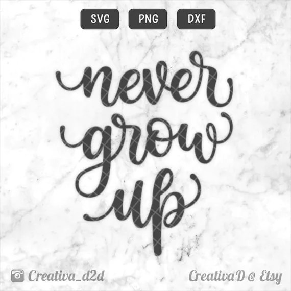 Download Never Grow Up SVG PNG DXF File Grow Up Svg Clip Art ...
