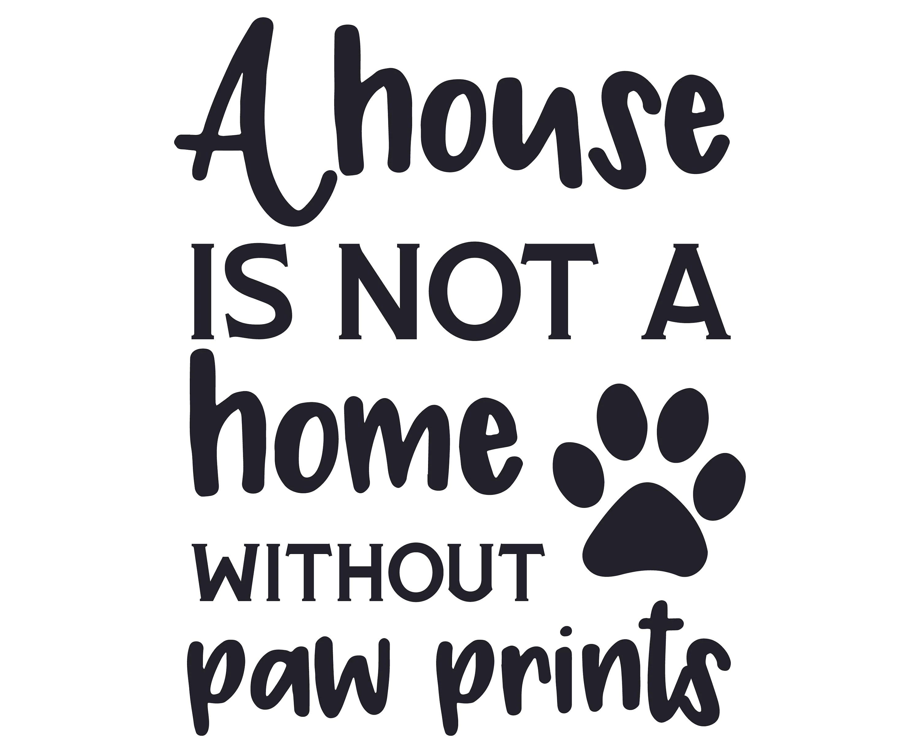 A House Is Not A Home Without Paw Prints Svg Home Svg