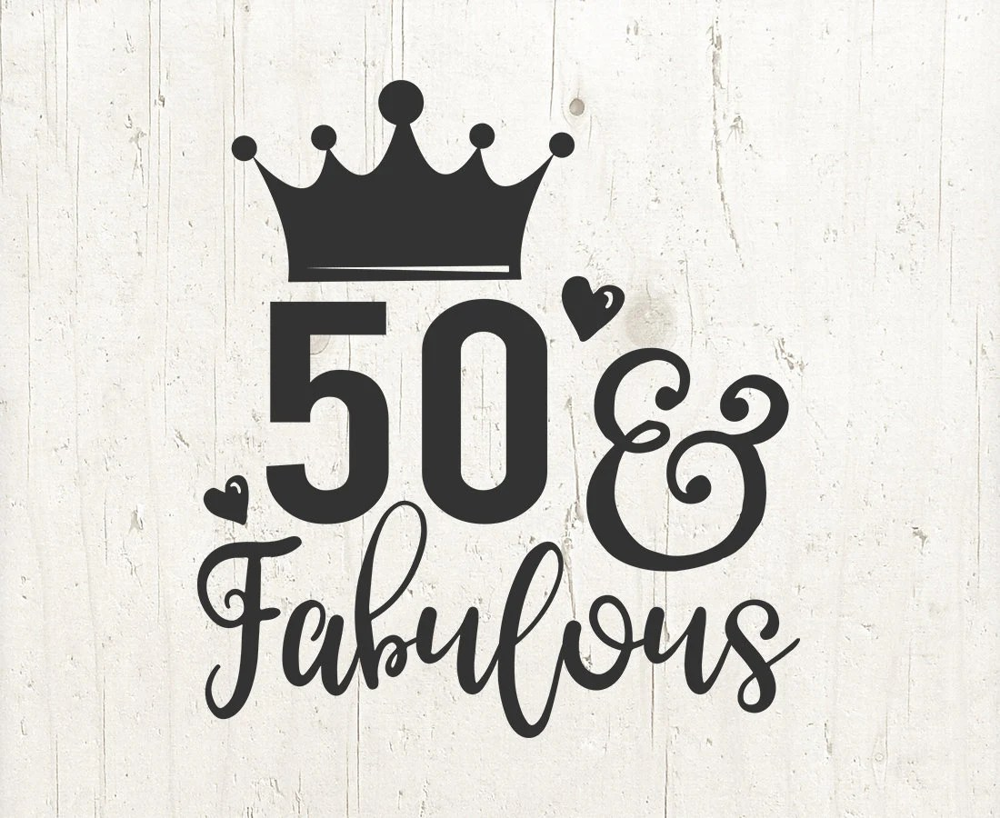 50 And Fabulous Svg Files Cameo Or Cricut 50th Svg