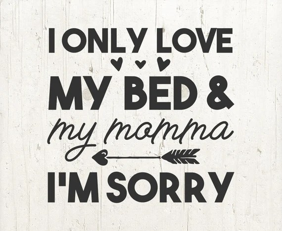Download Toddler SVG I Only Love My Bed And My Momma I'm Sorry | Etsy