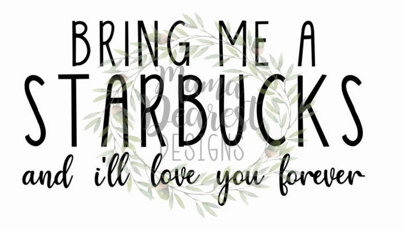 Download Bring Me a Starbucks and I'll Love You Forever | Etsy