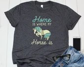 Home is Where My Horse Is, Funny Horse Quote Shirt for Horseback Riding Equestrians, Gift for Horse Lovers