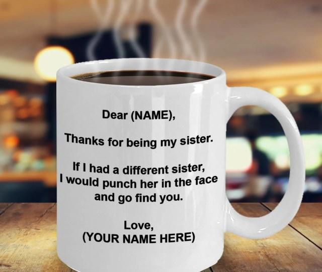 Dear Sister Mug Sister Gift Sister Coffee Mug Personalized Sister Mug Custom Made Sister Birthday Gift Gift For Sister