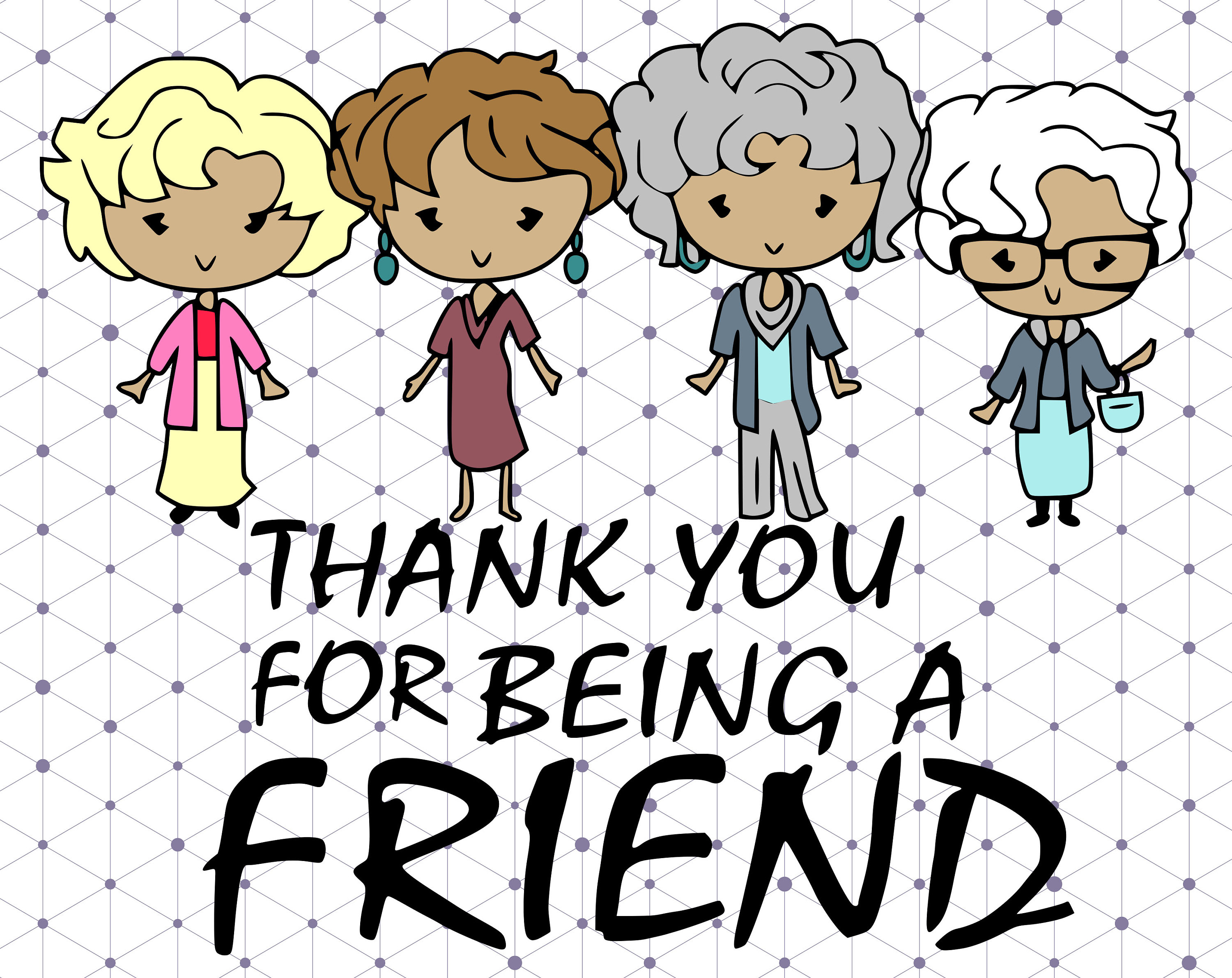 Thank You For Being A Friend Svgdxf Golden Girls
