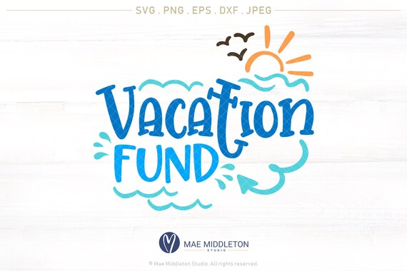 Vacation Fund Printable Cuttable File Decal Or Label Etsy