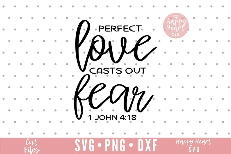 Download Perfect Love Casts Out Fear svg Fear Not svg Faith over ...