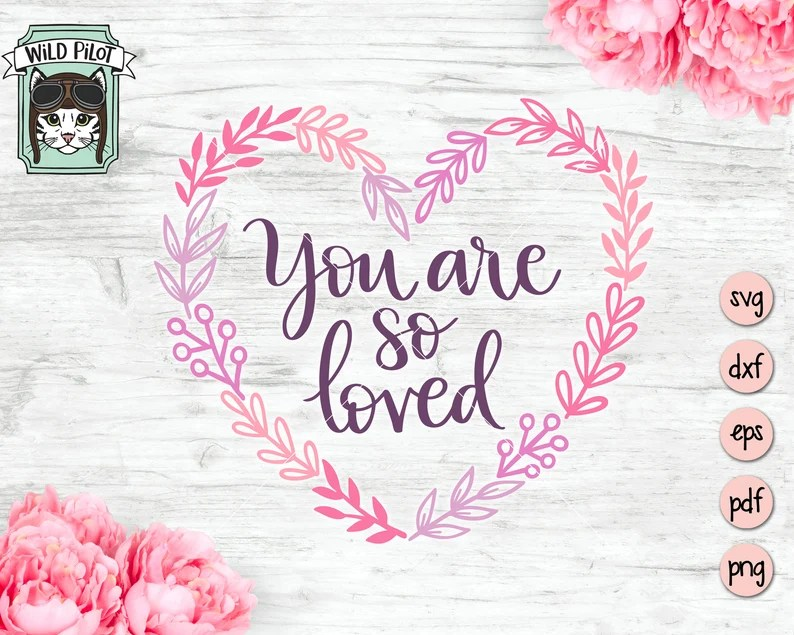 Download You Are So Loved SVG file You're so loved cut file Heart ...