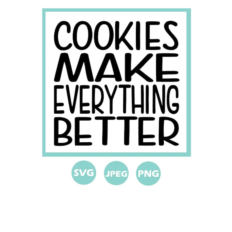 Download Cookies make everything better SVG JPEG | Etsy