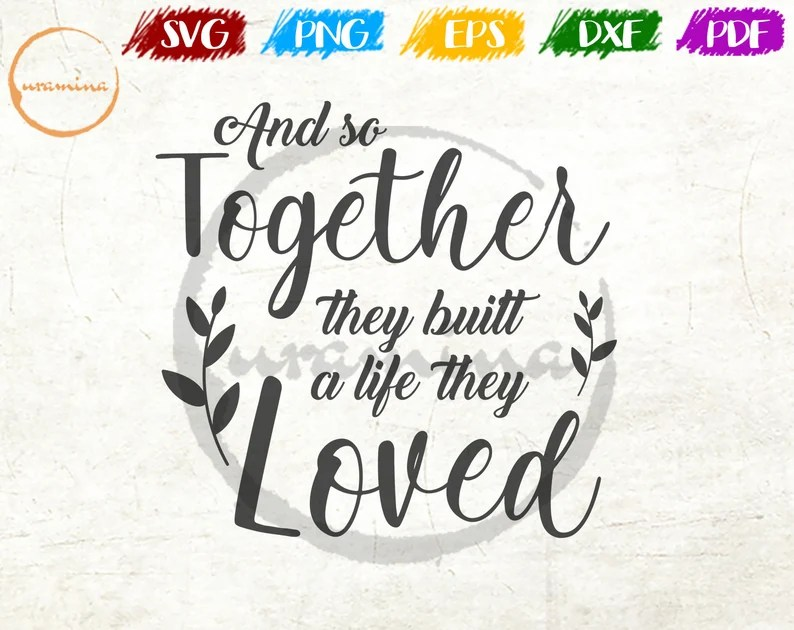 Download And So Together They Build A Life They Loved Sign SVG Home ...